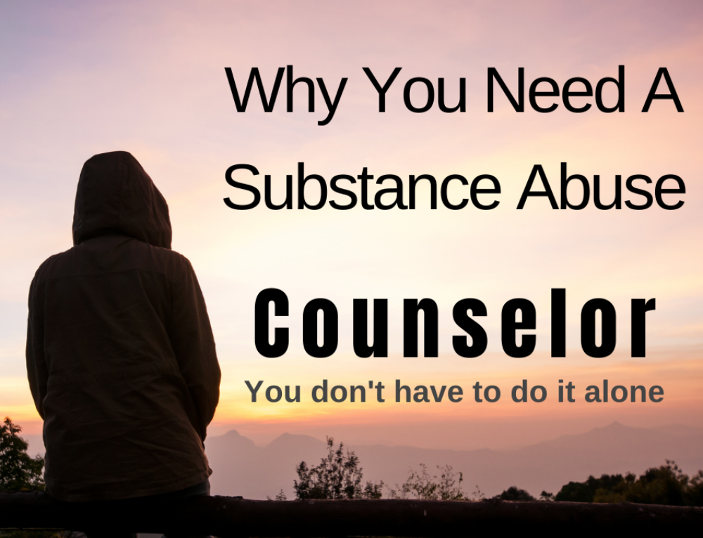 Why You Need A Substance Abuse Counselor